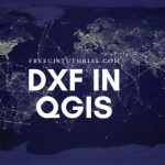 How to Import DXF File into QGIS
